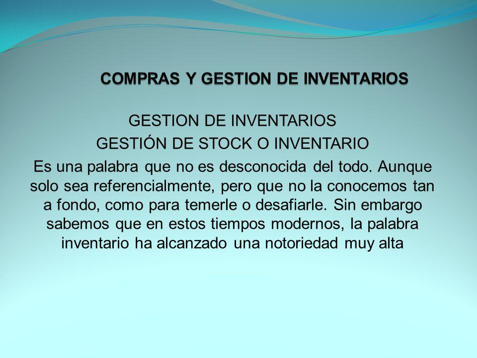 GESTION DE INVENTARIOS GESTIÓN DE STOCK O INVENTARIO Es una palabra que no es desconocida del todo.