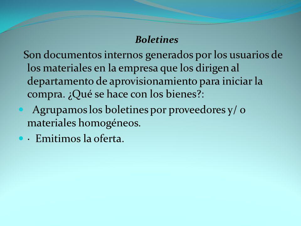 Boletines Son documentos internos generados por los usuarios de los materiales en la empresa que los dirigen al departamento de aprovisionamiento para iniciar la compra.