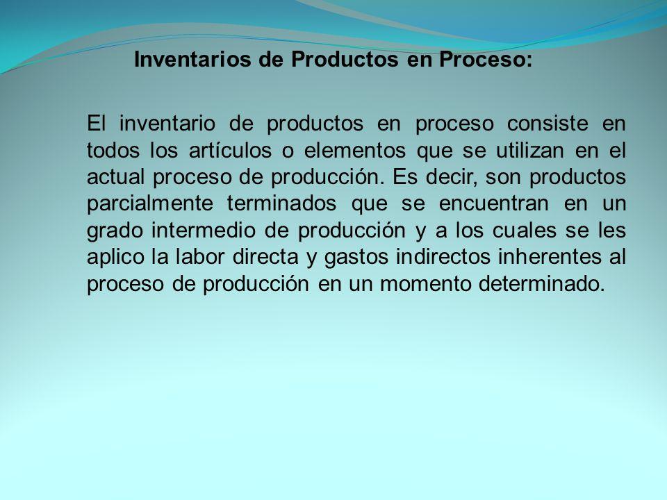 Inventarios de Productos en Proceso: El inventario de productos en proceso consiste en todos los artículos o elementos que se utilizan en el actual proceso de producción.