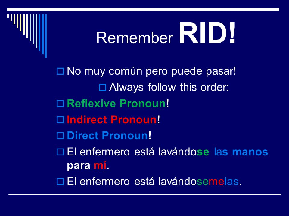 Remember RID.  No muy común pero puede pasar.  Always follow this order:  Reflexive Pronoun.