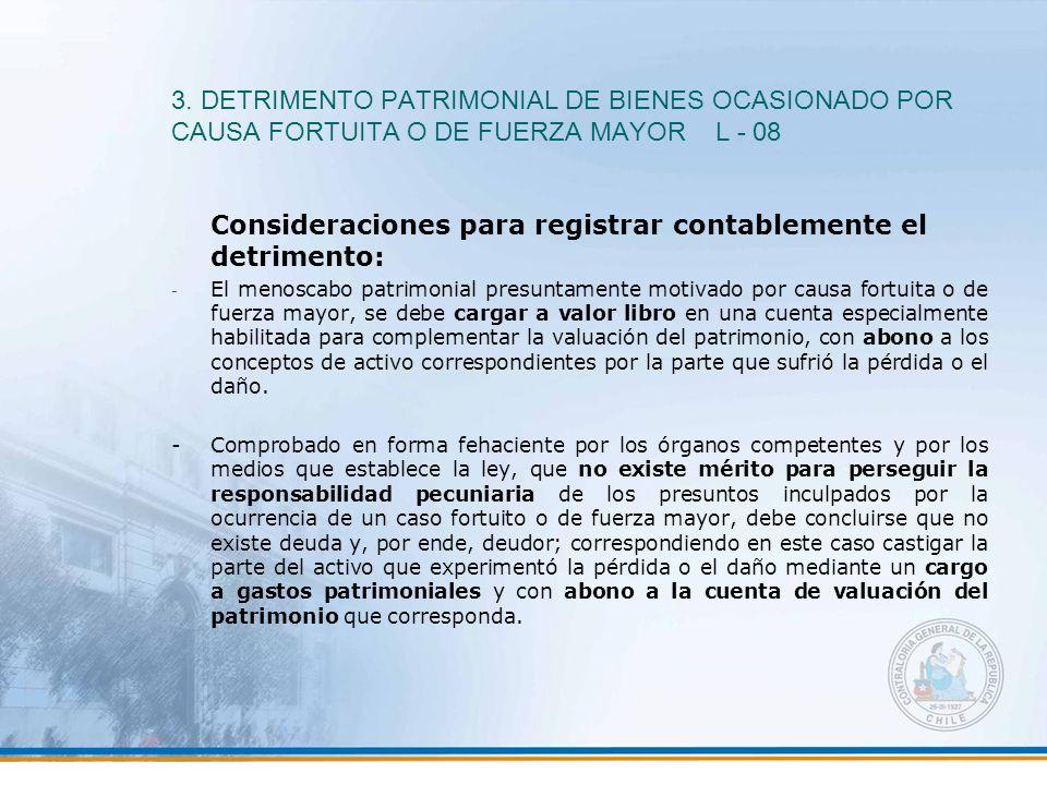 3. DETRIMENTO PATRIMONIAL DE BIENES OCASIONADO POR CAUSA FORTUITA O DE FUERZA MAYOR L - 08 Consideraciones para registrar contablemente el detrimento: