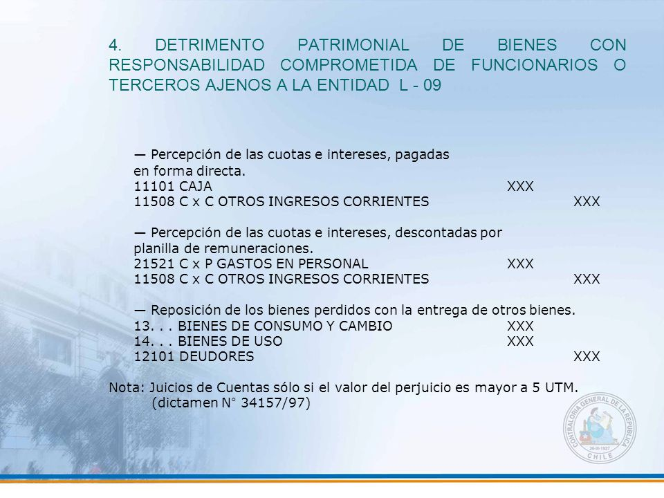 4. DETRIMENTO PATRIMONIAL DE BIENES CON RESPONSABILIDAD COMPROMETIDA DE FUNCIONARIOS O TERCEROS AJENOS A LA ENTIDAD L - 09 — Percepción de las cuotas