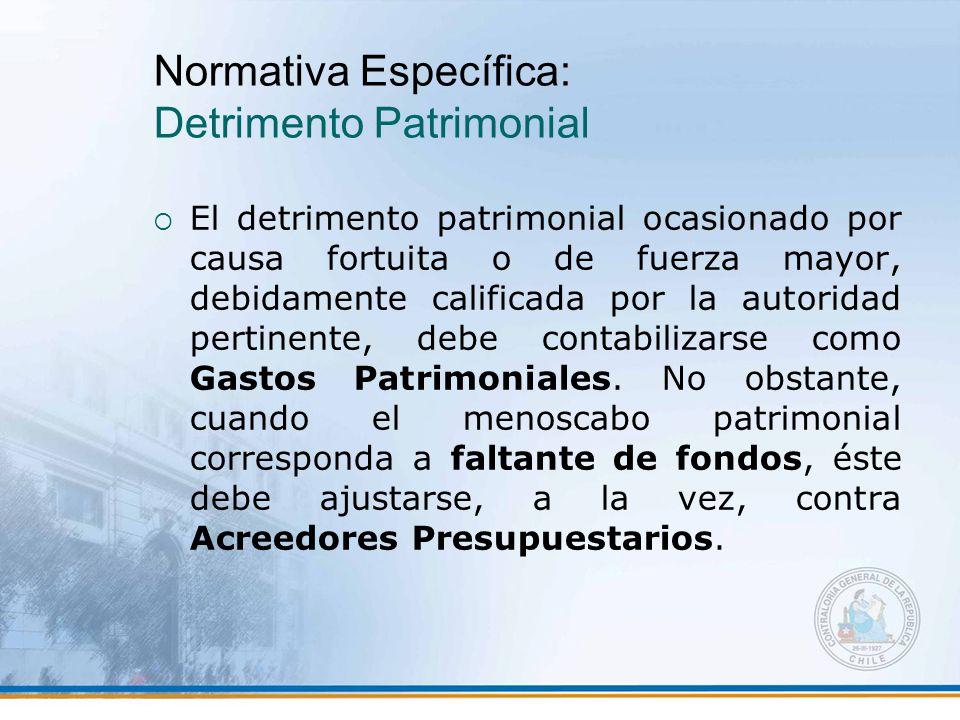 Normativa Específica: Detrimento Patrimonial  El detrimento patrimonial ocasionado por causa fortuita o de fuerza mayor, debidamente calificada por la autoridad pertinente, debe contabilizarse como Gastos Patrimoniales.