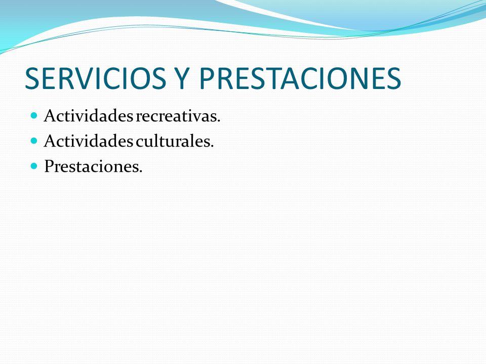SERVICIOS Y PRESTACIONES Actividades recreativas. Actividades culturales. Prestaciones.