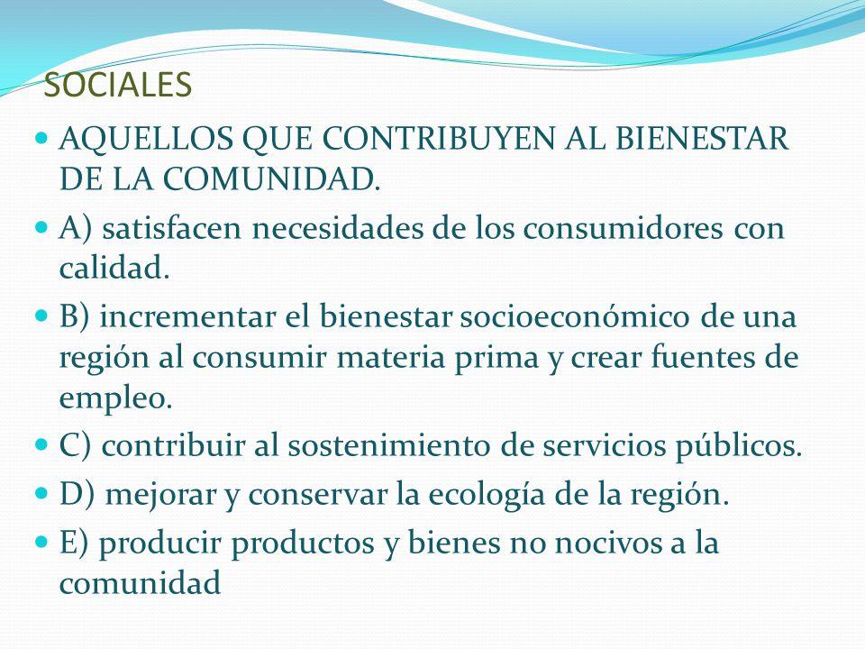 SOCIALES AQUELLOS QUE CONTRIBUYEN AL BIENESTAR DE LA COMUNIDAD.