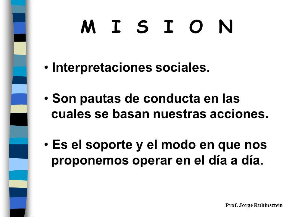 Prof.Jorge Rubinsztein M I S I O N Interpretaciones sociales.