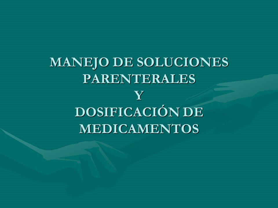 MANEJO DE SOLUCIONES PARENTERALES Y DOSIFICACIÓN DE MEDICAMENTOS