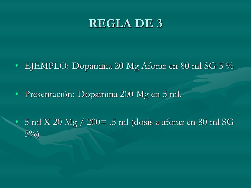 REGLA DE 3 EJEMPLO: Dopamina 20 Mg Aforar en 80 ml SG 5 %EJEMPLO: Dopamina 20 Mg Aforar en 80 ml SG 5 % Presentación: Dopamina 200 Mg en 5 ml.Presentación: Dopamina 200 Mg en 5 ml.