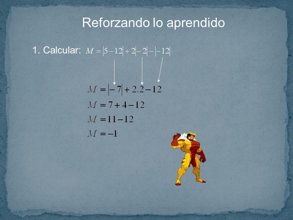Reforzando lo aprendido 1.Calcular: