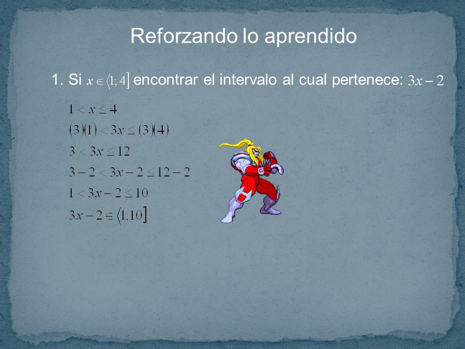 Reforzando lo aprendido 1.Si encontrar el intervalo al cual pertenece: