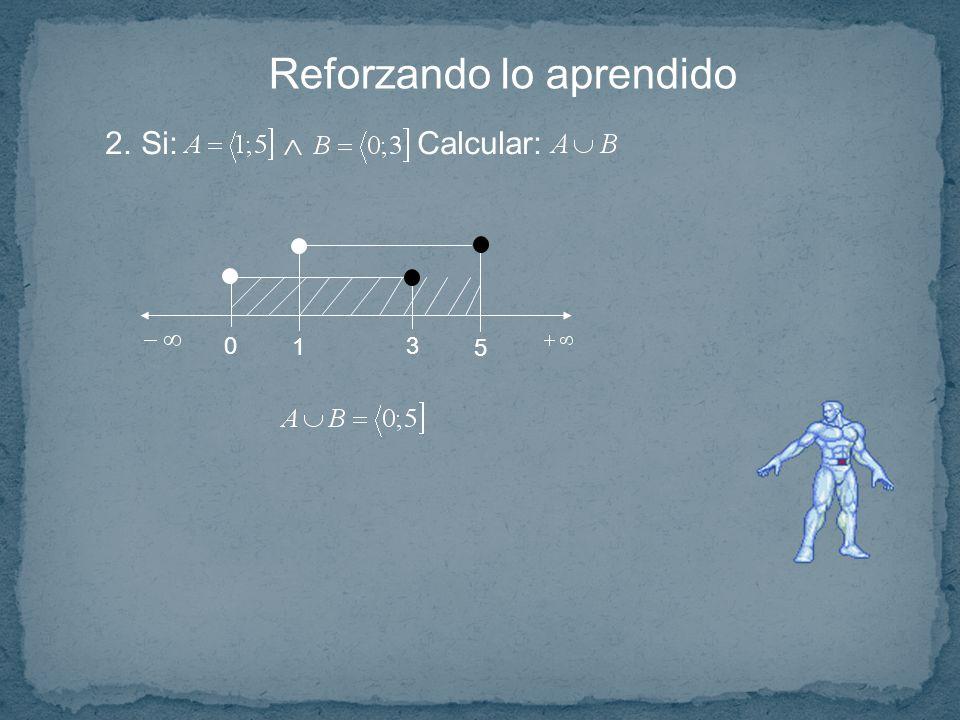 Reforzando lo aprendido 2.Si: Calcular: 1 3 5 0
