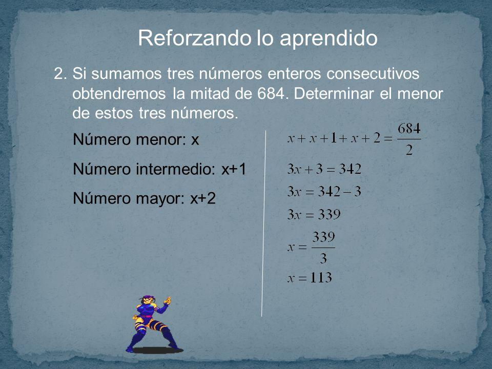 Reforzando lo aprendido 2.Si sumamos tres números enteros consecutivos obtendremos la mitad de 684.