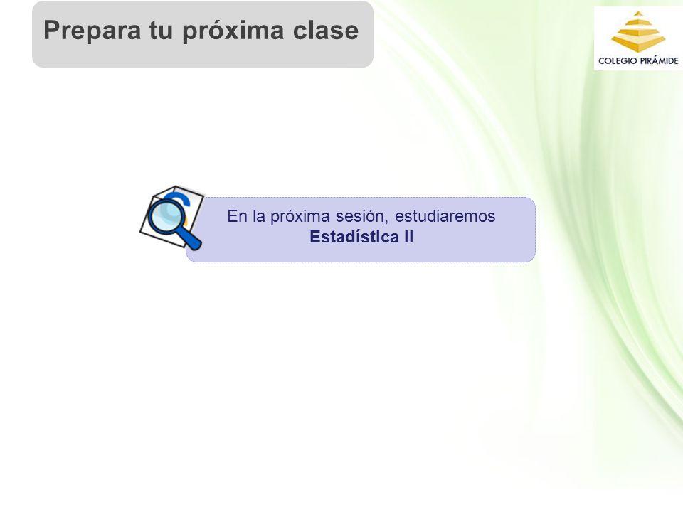 Propiedad Intelectual Cpech Prepara tu próxima clase En la próxima sesión, estudiaremos Estadística II