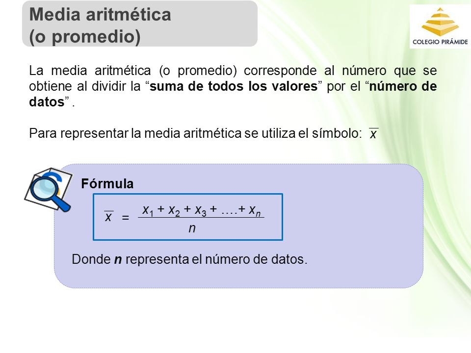 Propiedad Intelectual Cpech La media aritmética (o promedio) corresponde al número que se obtiene al dividir la suma de todos los valores por el número de datos .