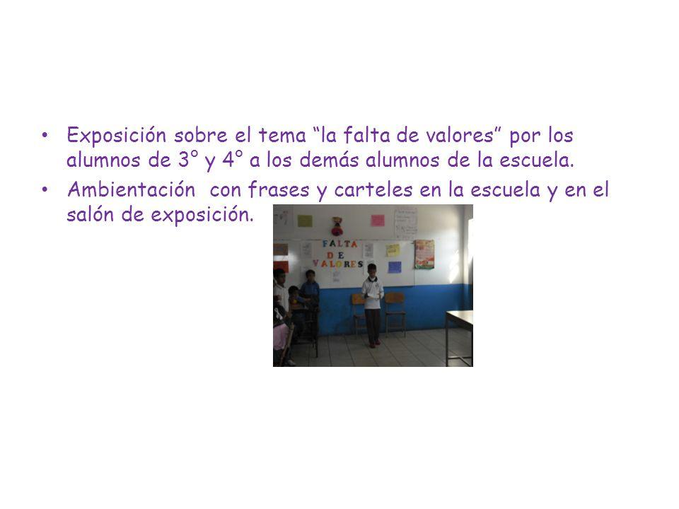 Exposición sobre el tema la falta de valores por los alumnos de 3° y 4° a los demás alumnos de la escuela.