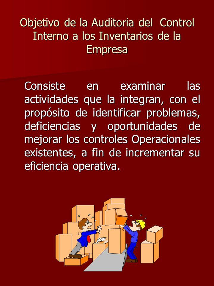 Objetivo de la Auditoria del Control Interno a los Inventarios de la Empresa Consiste en examinar las actividades que la integran, con el propósito de