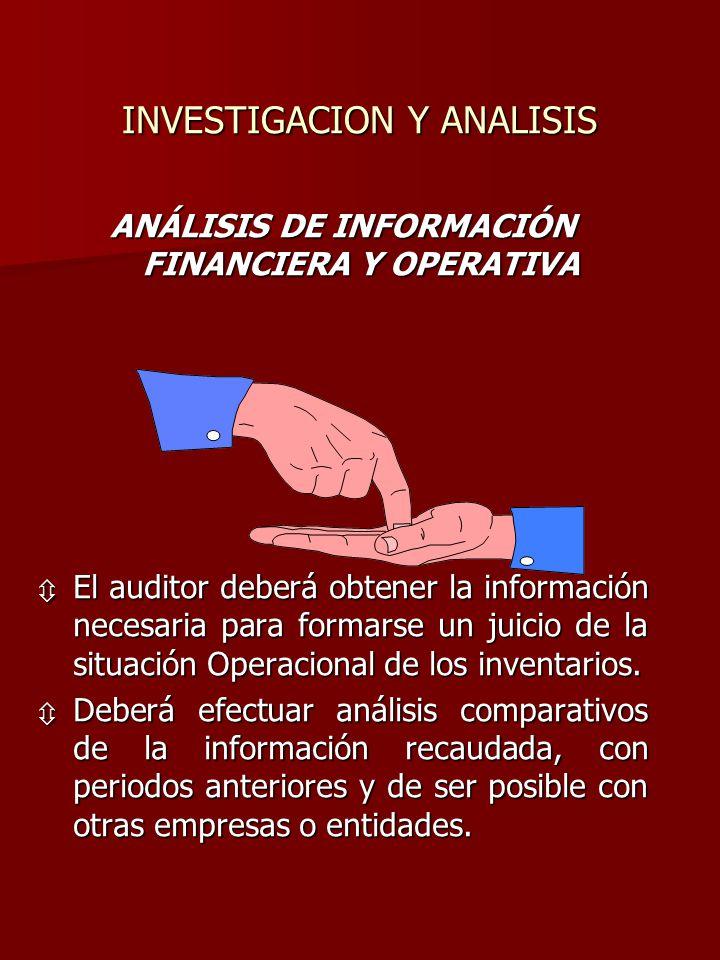 INVESTIGACION Y ANALISIS ANÁLISIS DE INFORMACIÓN FINANCIERA Y OPERATIVA ô El auditor deberá obtener la información necesaria para formarse un juicio d