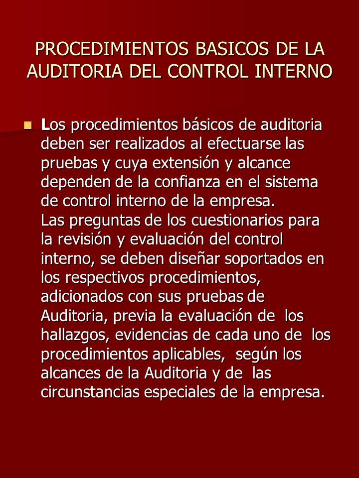 PROCEDIMIENTOS BASICOS DE LA AUDITORIA DEL CONTROL INTERNO Los procedimientos básicos de auditoria deben ser realizados al efectuarse las pruebas y cu