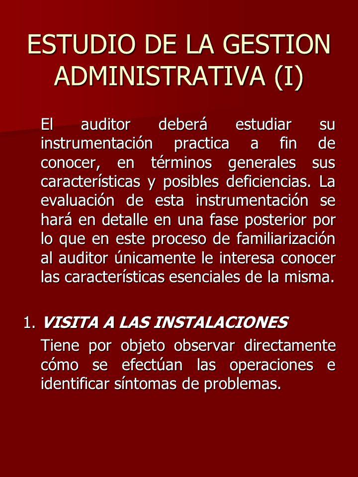 ESTUDIO DE LA GESTION ADMINISTRATIVA (I) El auditor deberá estudiar su instrumentación practica a fin de conocer, en términos generales sus caracterís