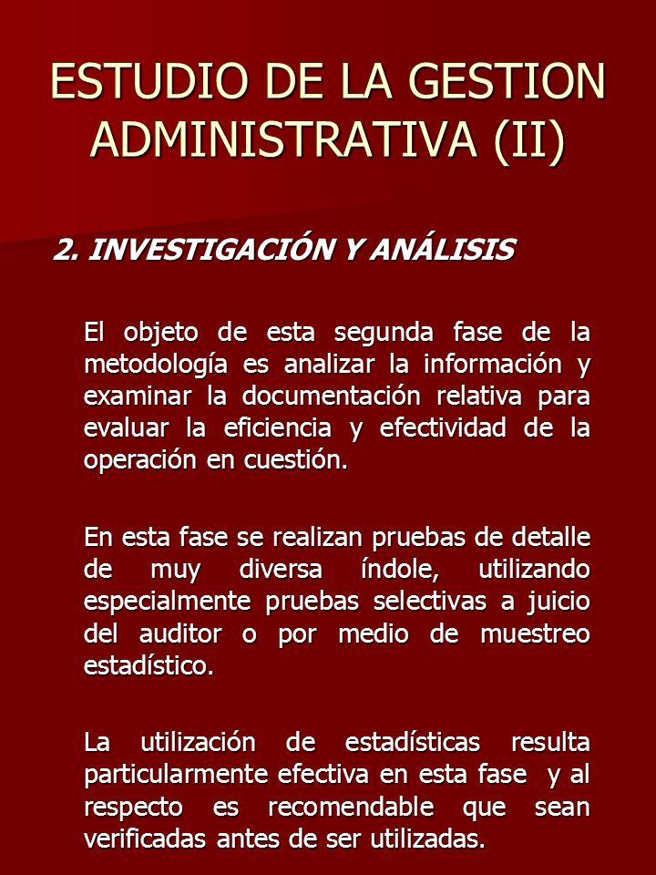 ESTUDIO DE LA GESTION ADMINISTRATIVA (II) 2. INVESTIGACIÓN Y ANÁLISIS El objeto de esta segunda fase de la metodología es analizar la información y ex