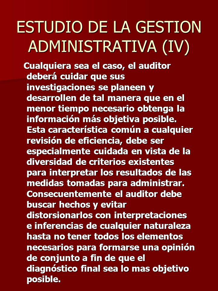 ESTUDIO DE LA GESTION ADMINISTRATIVA (IV) Cualquiera sea el caso, el auditor deberá cuidar que sus investigaciones se planeen y desarrollen de tal man