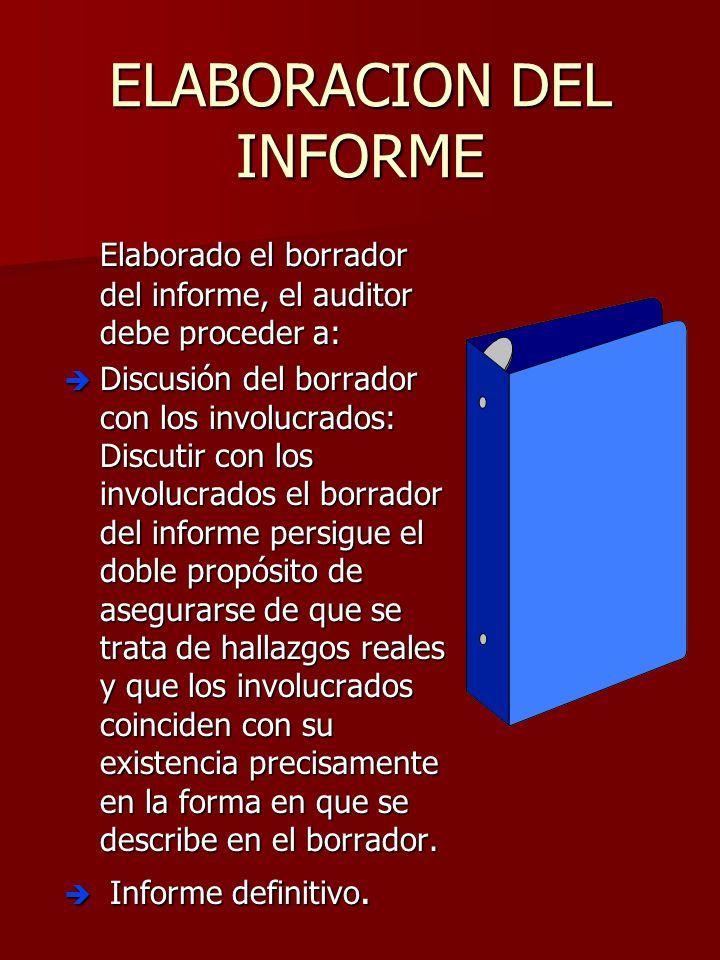 ELABORACION DEL INFORME Elaborado el borrador del informe, el auditor debe proceder a: è Discusión del borrador con los involucrados: Discutir con los