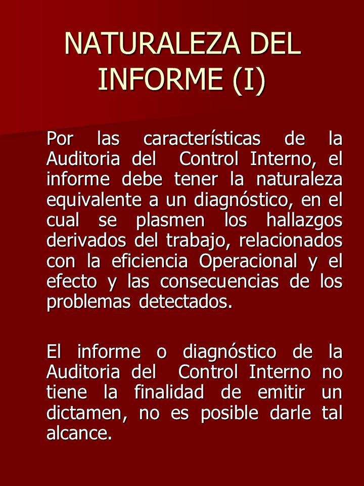 NATURALEZA DEL INFORME (I) Por las características de la Auditoria del Control Interno, el informe debe tener la naturaleza equivalente a un diagnósti