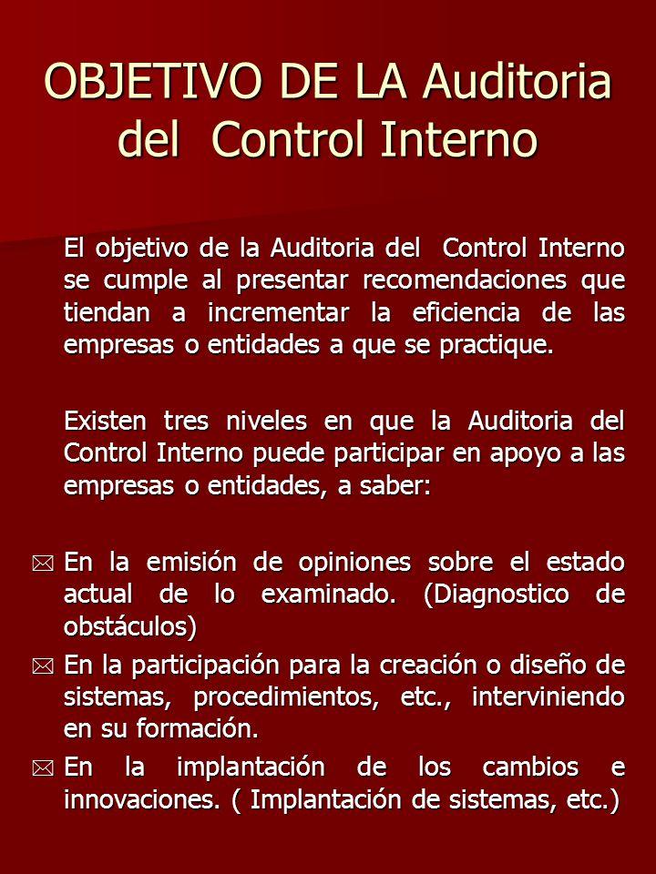 OBJETIVO DE LA Auditoria del Control Interno El objetivo de la Auditoria del Control Interno se cumple al presentar recomendaciones que tiendan a incr