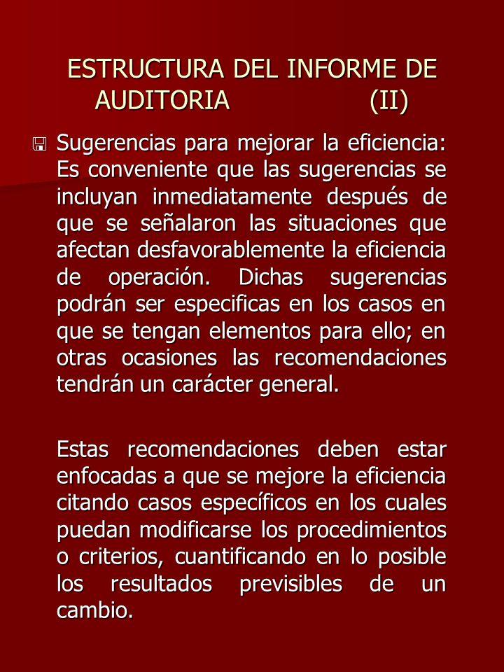 ESTRUCTURA DEL INFORME DE AUDITORIA (II) < Sugerencias para mejorar la eficiencia: Es conveniente que las sugerencias se incluyan inmediatamente despu