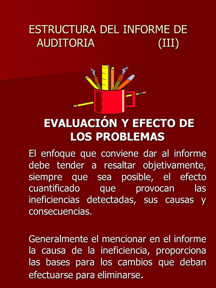ESTRUCTURA DEL INFORME DE AUDITORIA (III) EVALUACIÓN Y EFECTO DE LOS PROBLEMAS EVALUACIÓN Y EFECTO DE LOS PROBLEMAS El enfoque que conviene dar al inf