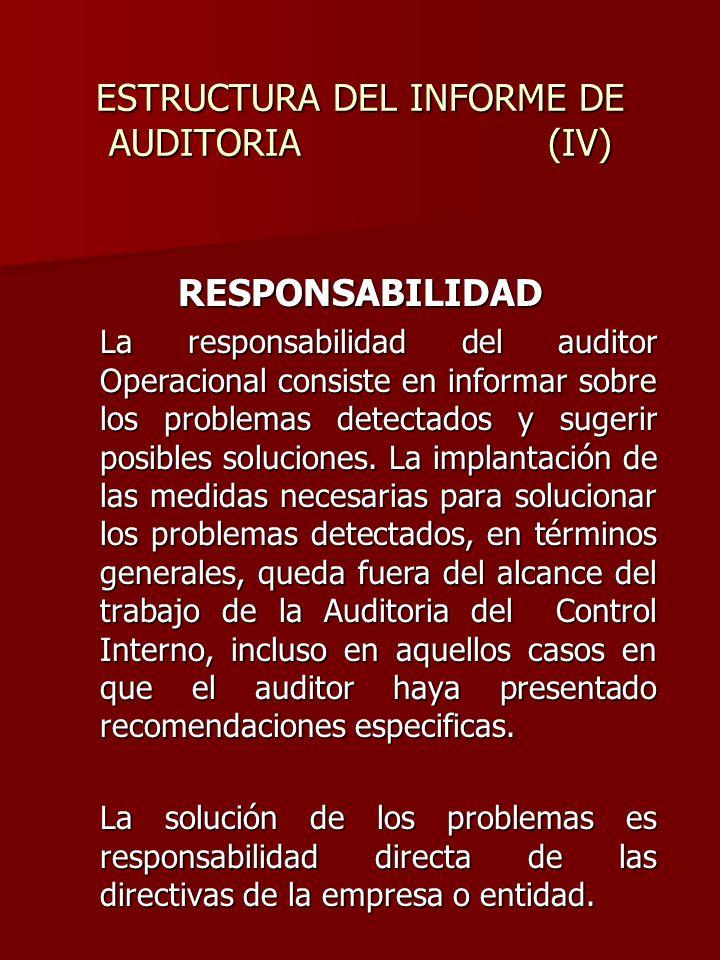 ESTRUCTURA DEL INFORME DE AUDITORIA (IV) RESPONSABILIDAD La responsabilidad del auditor Operacional consiste en informar sobre los problemas detectado
