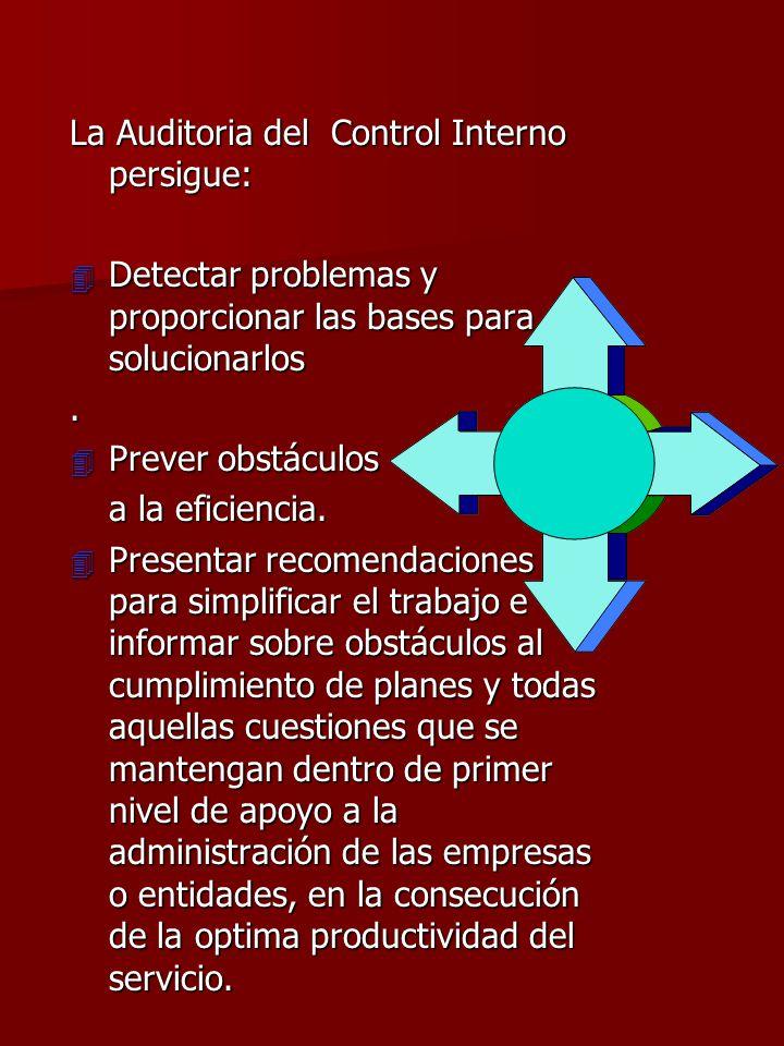La Auditoria del Control Interno persigue: 4 Detectar problemas y proporcionar las bases para solucionarlos. 4 Prever obstáculos a la eficiencia. 4 Pr