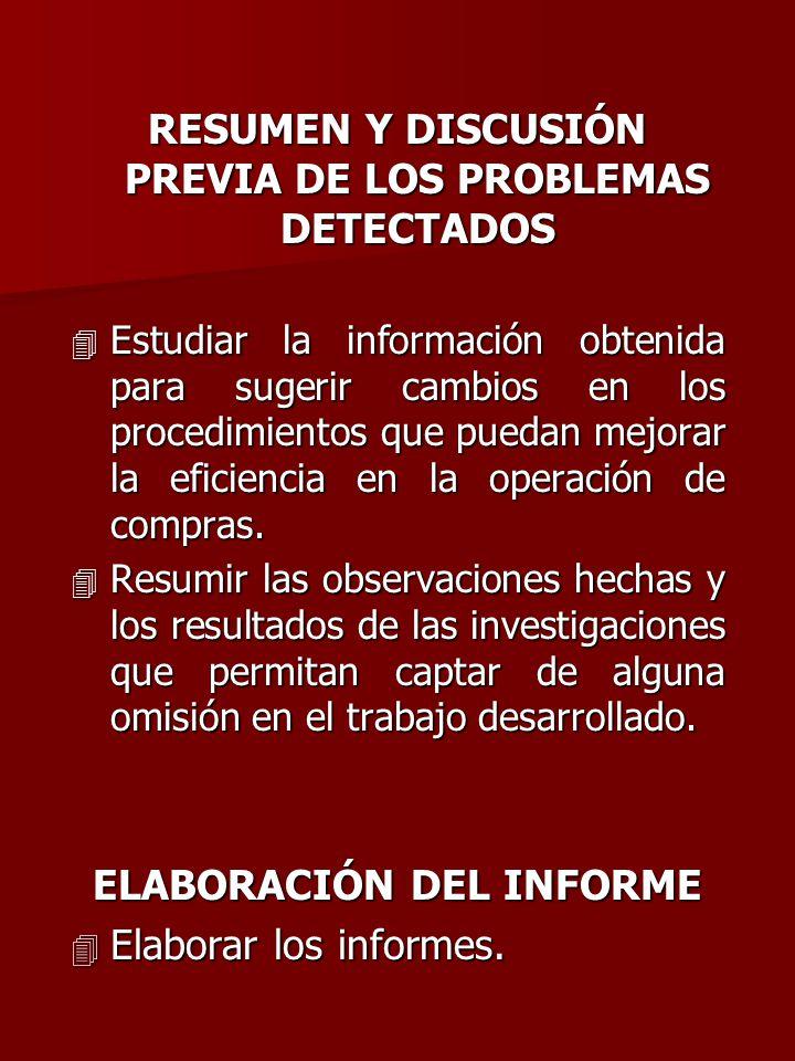 RESUMEN Y DISCUSIÓN PREVIA DE LOS PROBLEMAS DETECTADOS 4 Estudiar la información obtenida para sugerir cambios en los procedimientos que puedan mejora