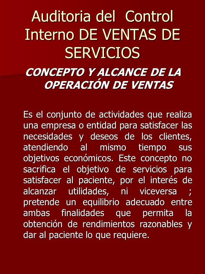 Auditoria del Control Interno DE VENTAS DE SERVICIOS CONCEPTO Y ALCANCE DE LA OPERACIÓN DE VENTAS Es el conjunto de actividades que realiza una empres