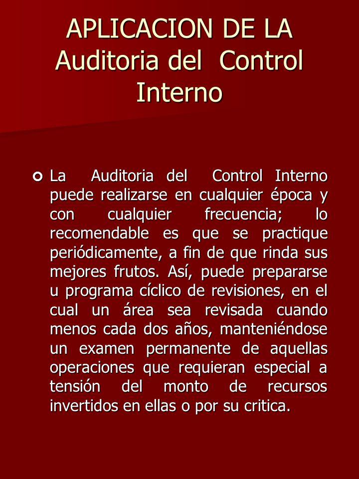 APLICACION DE LA Auditoria del Control Interno ¢ La Auditoria del Control Interno puede realizarse en cualquier época y con cualquier frecuencia; lo r