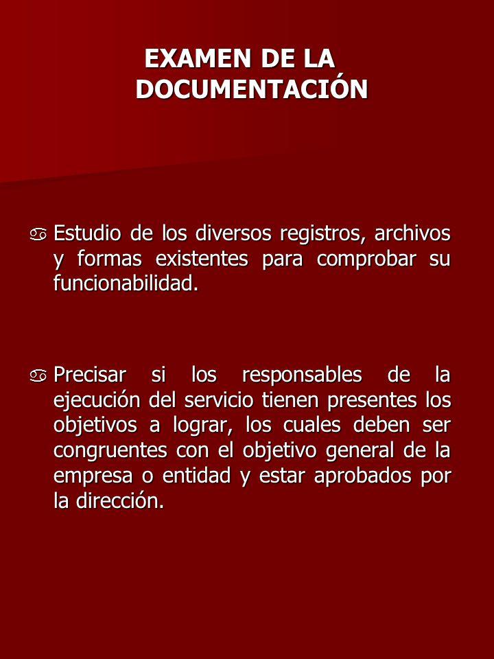 EXAMEN DE LA DOCUMENTACIÓN a Estudio de los diversos registros, archivos y formas existentes para comprobar su funcionabilidad. a Precisar si los resp