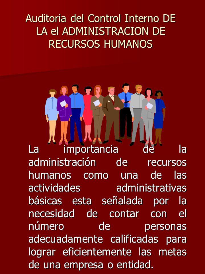 Auditoria del Control Interno DE LA el ADMINISTRACION DE RECURSOS HUMANOS La importancia de la administración de recursos humanos como una de las acti
