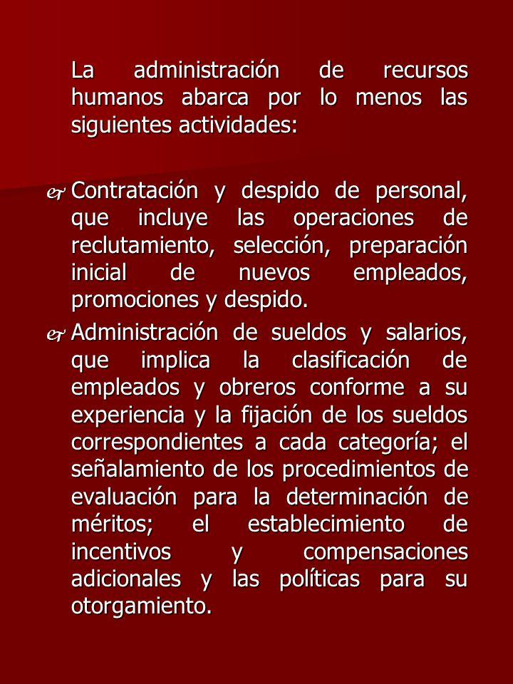 La administración de recursos humanos abarca por lo menos las siguientes actividades: j Contratación y despido de personal, que incluye las operacione