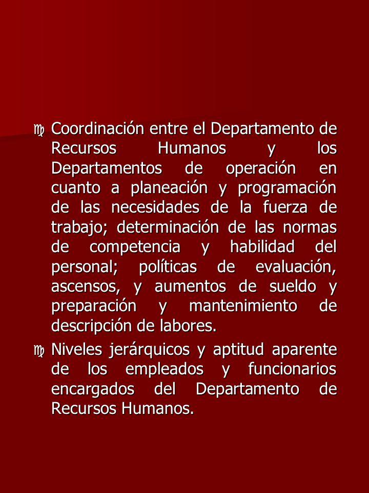 c Coordinación entre el Departamento de Recursos Humanos y los Departamentos de operación en cuanto a planeación y programación de las necesidades de
