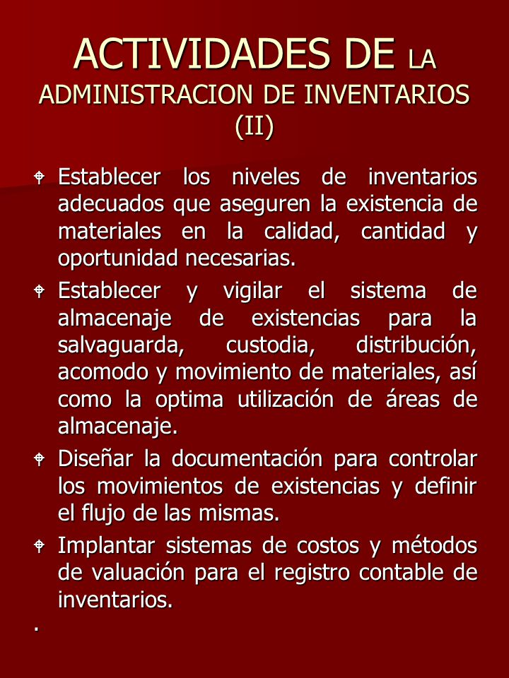 ACTIVIDADES DE LA ADMINISTRACION DE INVENTARIOS (II) W Establecer los niveles de inventarios adecuados que aseguren la existencia de materiales en la