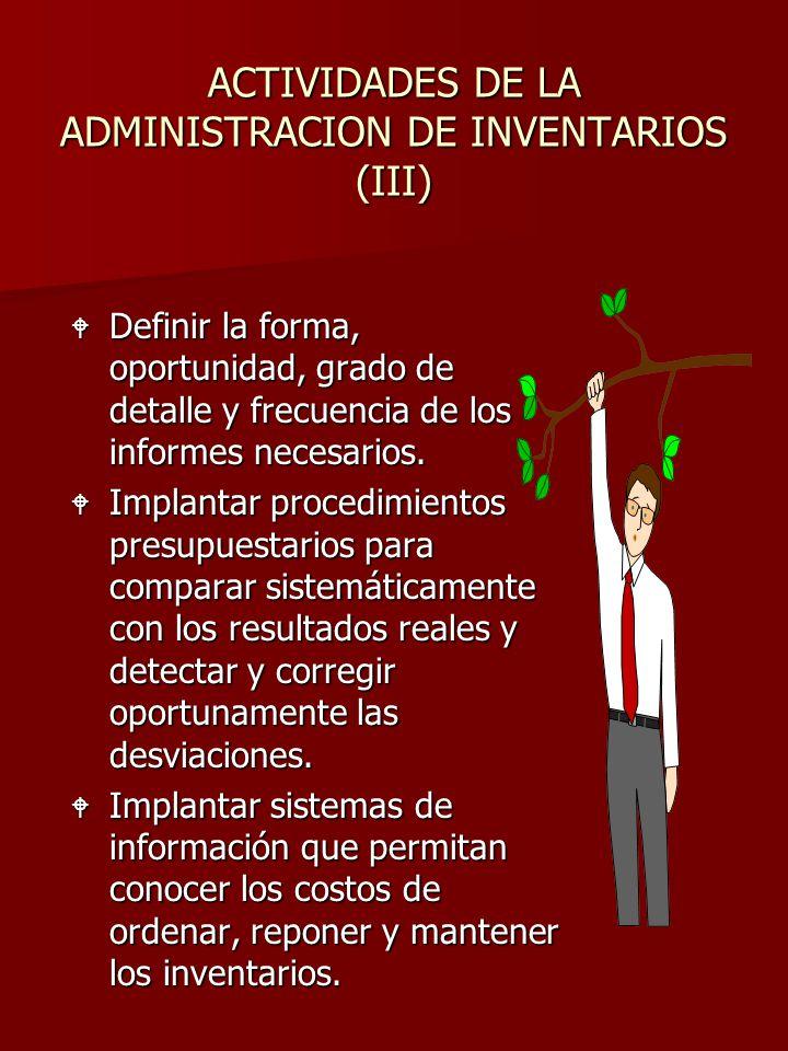 ACTIVIDADES DE LA ADMINISTRACION DE INVENTARIOS (III) W Definir la forma, oportunidad, grado de detalle y frecuencia de los informes necesarios. W Imp