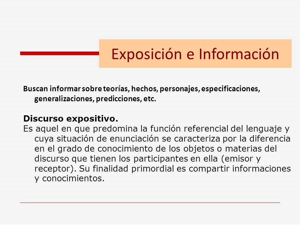 Exposición e Información Buscan informar sobre teorías, hechos, personajes, especificaciones, generalizaciones, predicciones, etc.