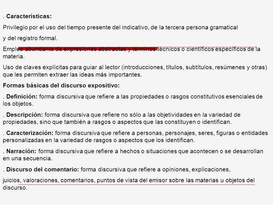 Características: Privilegio por el uso del tiempo presente del indicativo, de la tercera persona gramatical y del registro formal.