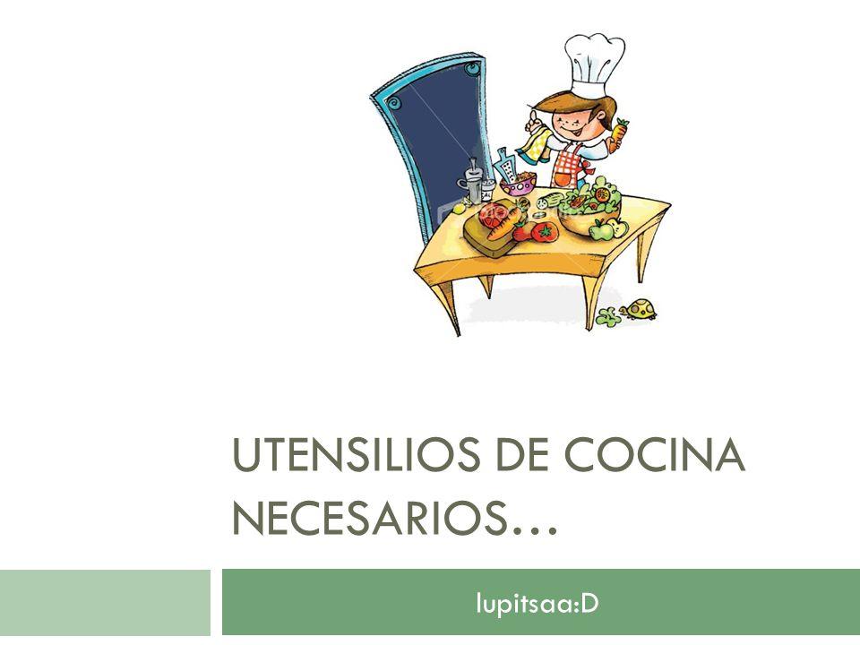 UTENSILIOS DE COCINA NECESARIOS… lupitsaa:D