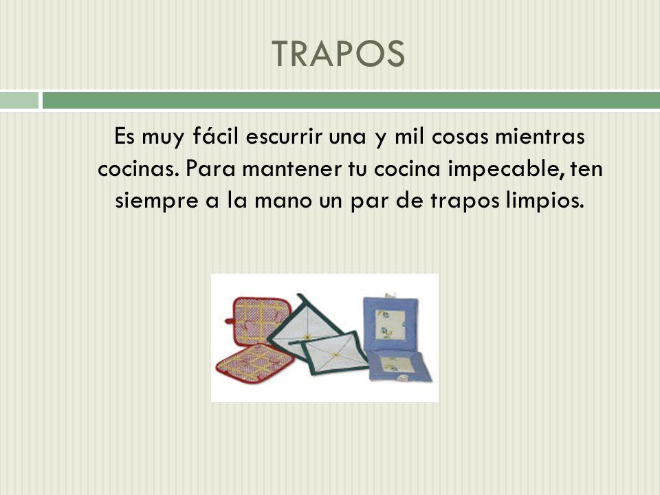 TRAPOS Es muy fácil escurrir una y mil cosas mientras cocinas.