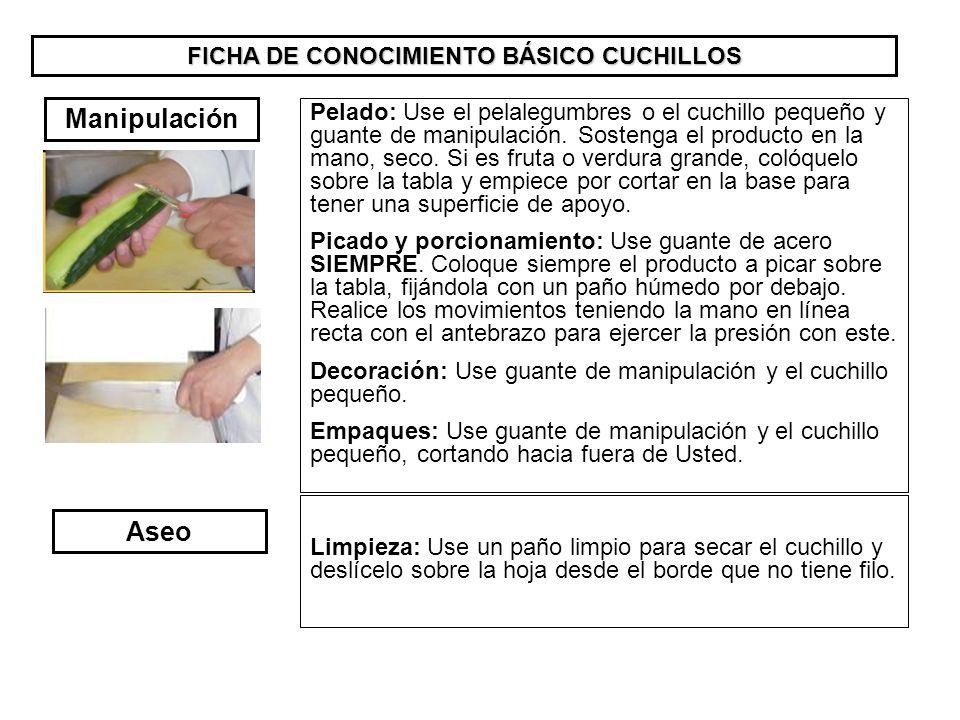FICHA DE CONOCIMIENTO BÁSICO CUCHILLOS Aseo Pelado: Use el pelalegumbres o el cuchillo pequeño y guante de manipulación. Sostenga el producto en la ma