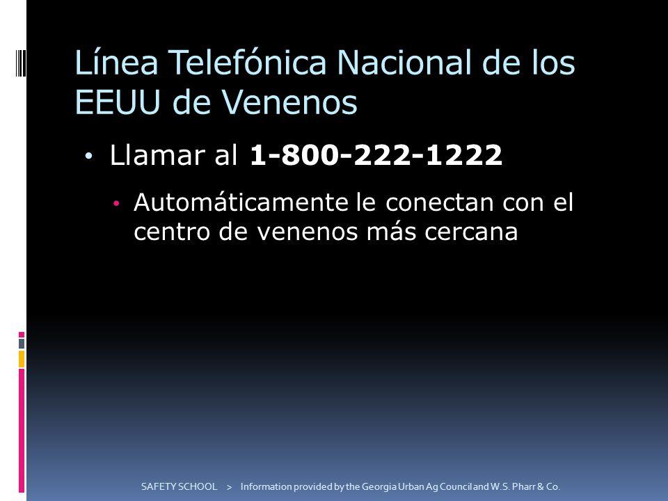 Línea Telefónica Nacional de los EEUU de Venenos Llamar al 1-800-222-1222 Automáticamente le conectan con el centro de venenos más cercana SAFETY SCHOOL > Information provided by the Georgia Urban Ag Council and W.S.