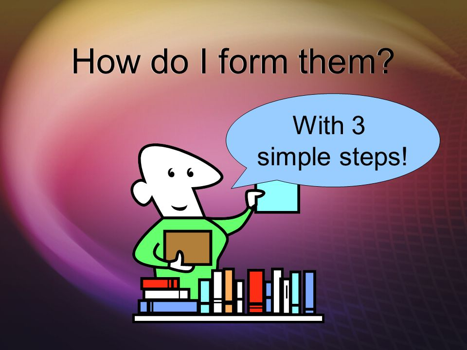 How do I form them With 3 simple steps!