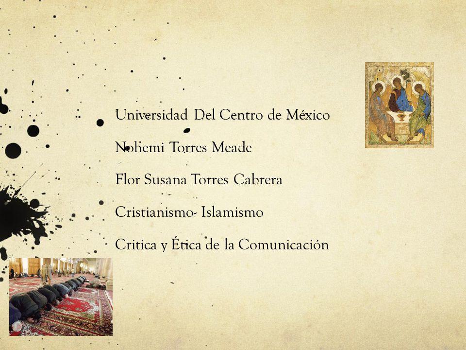 Universidad Del Centro de México Nohemi Torres Meade Flor Susana Torres Cabrera Cristianismo- Islamismo Critica y Ética de la Comunicación