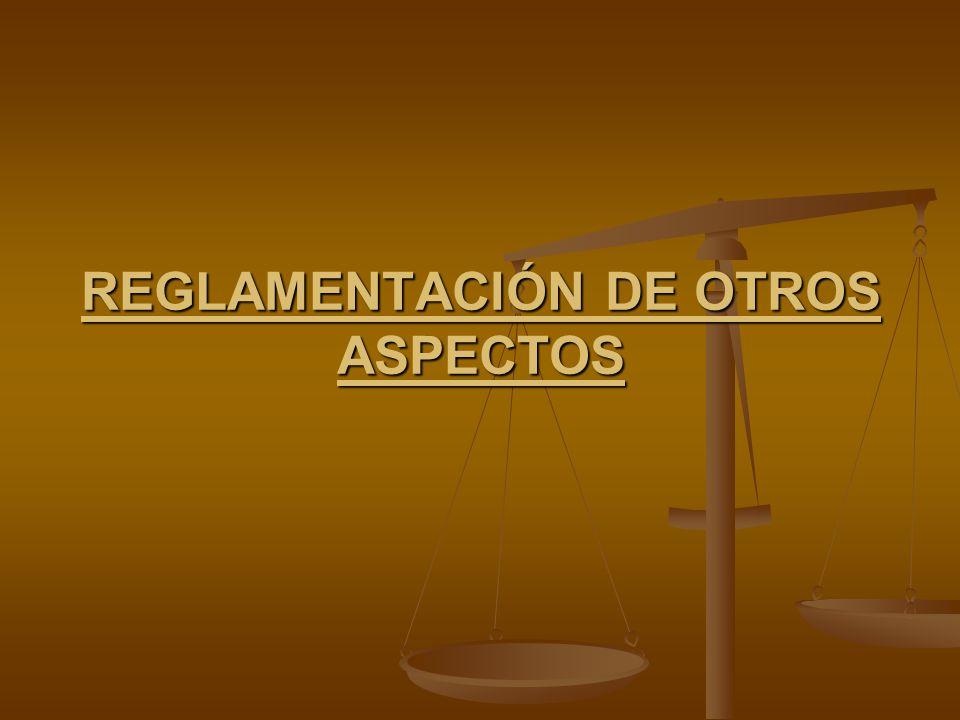 REGLAMENTACIÓN DE OTROS ASPECTOS
